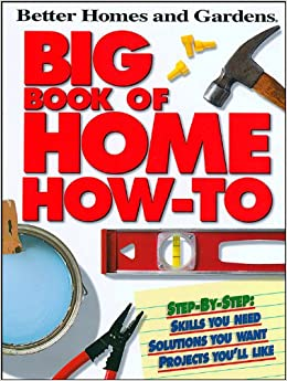 Big Book Of Home How To P (Better Homes And Gardens) (Better Homes And  Gardens Home): Better Homes And Gardens: 9780696221804: Amazon.com: Books