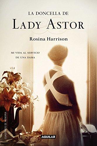 Descargar Libro La Doncella De Lady Astor: Mi Vida Al Servicio De Una Dama Rosina Harrison