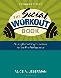 img - for The Social Workout Book: Strength-Building Exercises for the Pre-Professional by Alice A. Lieberman (2010-12-09) book / textbook / text book