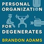 Personal Organization for Degenerates | Brandon Adams