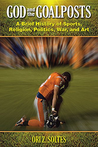 Download God and the Goalposts: A Brief History of Sports, Religion, Politics, War, and Art ebook