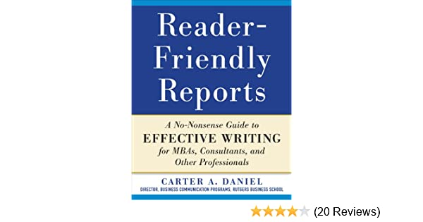 Amazon.com: Reader-Friendly Reports: A No-nonsense Guide to Effective Writing for MBAs, Consultants, and Other Professionals eBook: Carter A. Daniel: Kindle ...