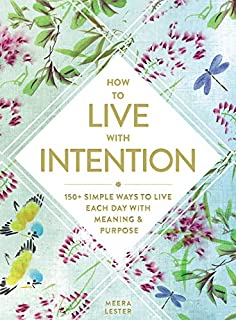 Book Cover: How to Live with Intention: 150+ Simple Ways to Live Each Day with Meaning & Purpose