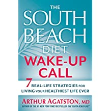 The South Beach Diet Wake-Up Call: 7 Real-Life Strategies for Living Your Healthiest Life Ever
