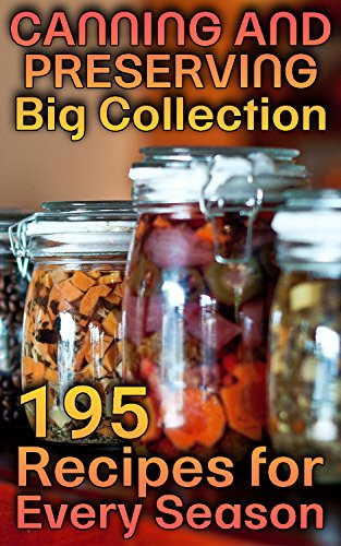 Canning and Preserving Big Collection: 195 Recipes for Every Season: (Canning Cookbook, Canning Recipes) by [Cooks, Samantha]