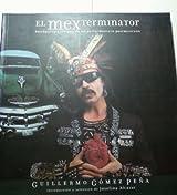 El Mexterminator: Antropologia Inversa De UN Performancero Postmexicano (Spanish Edition)