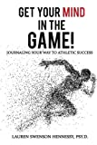 Get Your MIND in the Game!: Journaling Your Way to Athletic Success