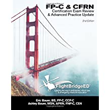 FlightBridgeED, LLC - FP-C/CFRN Certification Review & Advanced Practice Update: FP-C, CCP-C, CFRN, CCRN, CEN, CTRN advanced certification review study guide