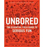 [(Unbored: The Essential Field Guide to Serious Fun )] [Author: Joshua Glenn] [Jul-2013]