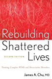 Rebuilding Shattered Lives: Treating Complex PTSD and Dissociative Disorders