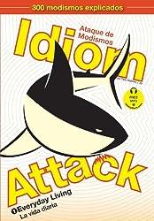 Idiom Attack, Vol. 1: Everyday Living (Spanish Edition)