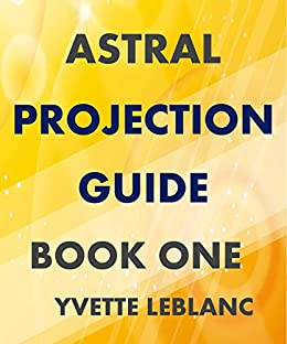 Amazon astral projection guide book one ebook yvette leblanc astral projection guide book one by leblanc yvette fandeluxe Gallery