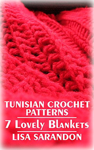 Tunisian Crochet Patterns: 7 Lovely Blankets: (Crochet Patterns, Crochet Stitches)