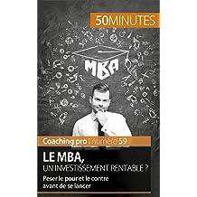Le MBA, un investissement rentable ?: Peser le pour et le contre avant de se lancer (Coaching pro t. 59) (French Edition)