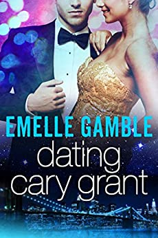 Dating Cary Grant by [Gamble, Emelle]