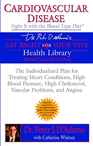 Cardiovascular Disease: Fight it with the Blood Type Diet: The Individualized Plan for Treating Heart Conditions, High Blood Pressure, High ... (Eat Right 4 (for) Your Type Health Library)