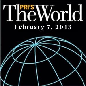 The World, February 07, 2013 Radio/TV Program
