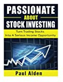 img - for Passionate About Stock Investing: Turn Trading Stocks Into A Serious Income Opportunity book / textbook / text book
