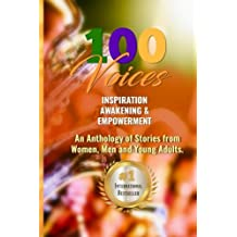 100 Voices of Inspiration, Awakening & Empowerment: Unifying the World with Words (100 Inspirational Voices) (Volume 1)