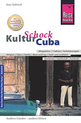 Reise Know-How KulturSchock Cuba: Alltagskultur, Traditionen, Verhaltensregeln, ... Taschenbuch – 12. Mai 2016 Jens Sobisch 3831712700 Kuba Auslandsjob