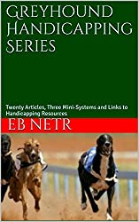 Greyhound Handicapping Series: Twenty Articles, Three Mini-Systems and Links to Handicapping Resources