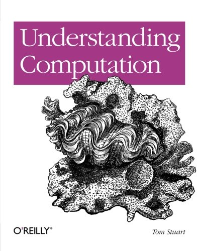 Understanding Computation: From Simple Machines to Impossible Programs by Brand: O'Reilly Media