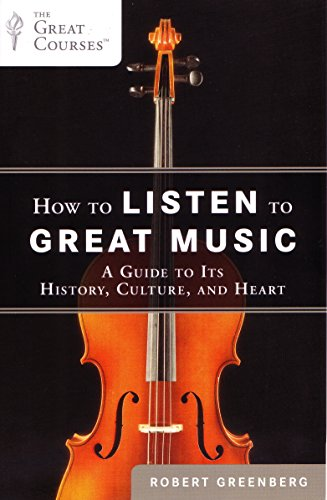How To Listen To Great Music  A Guide To Its History  Culture  And Heart  The Great Courses