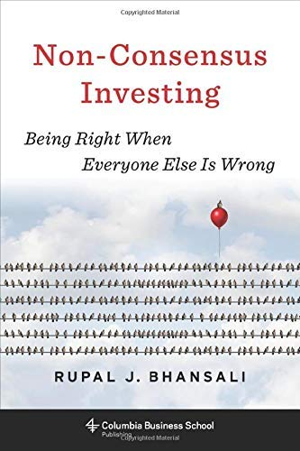 [Rupal J. Bhansali] Non-Consensus Investing: Being Right When Everyone Else is Wrong (Heilbrunn Center for Graham & Dodd Investing Series)-Hardcover