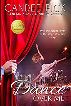 Dance Over Me: Will the bright lights of the stage steal her away from him? by [Fick, Candee]
