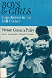 Boys and Girls : Superheroes in the Doll Corner, Paley, Vivian G., 0226644901
