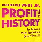 Profit from History | Roger Bourke White Jr.