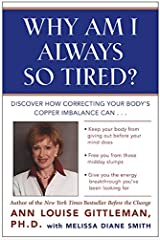 Why Am I Always So Tired?: Discover How Correcting Your Body's Copper Imbalance Can * Keep Your Body From Giving Out Before Your Mind Does *Free You ... Energy Breakthrough You've Been Looking For Paperback