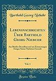 Lebensnachrichten Über Barthold Georg Niebuhr, Vol. 1: Aus Briefen Desselben Und Aus Erinnerungen Einiger Seiner Nächsten Freunde (Classic Reprint) (German Edition)