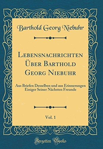 Lebensnachrichten Über Barthold Georg Niebuhr, Vol. 1: Aus Briefen Desselben Und Aus Erinnerungen Einiger Seiner Nächsten Freunde (Classic Reprint) (German Edition) by Forgotten Books