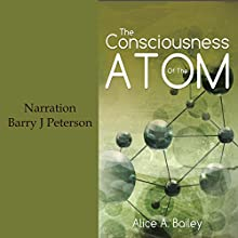 The Consciousness of the Atom Audiobook by Alice A. Bailey Narrated by Barry J. Peterson