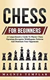 Chess For Beginners: A Comprehensive Guide To