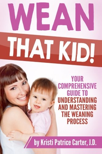 Wean that Kid: Your Comprehensive Guide to Understanding and Mastering the Weaning Process