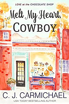 Melt My Heart, Cowboy (Love at the Chocolate Shop Book 1) by [Carmichael, CJ]