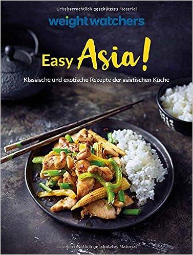 Weight Watchers - Easy Asia! Klassische und exotische Rezepte der ...