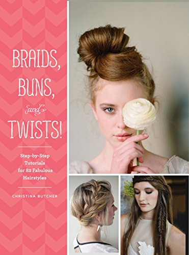Braids, Buns, and Twists!: Step-by-Step Tutorials for 82 Fabulous Hairstyles (Easy Step By Step Updos For Short Hair)