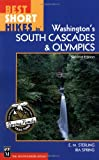Best Short Hikes in Washington's South Cascades and Olympics, E. M. Sterling and Ira Spring, 0898868696