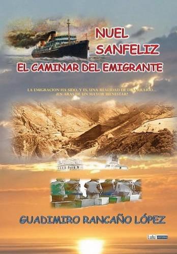 NUEL SANFELIZ - EL CAMINAR DEL EMIGRANTE por RANCAÑO LOPEZ, GUADIMIRO