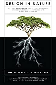 Design in Nature: How the Constructal Law Governs Evolution in Biology, Physics, Technology, and Social Organi