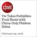 Vw Takes Forbidden-Fruit Route with China-Only Phideon Debut | Andrew Krok