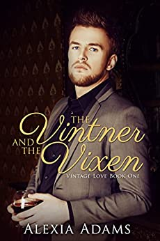 The Vintner and The Vixen (Vintage Love Book 1) by [Adams, Alexia]
