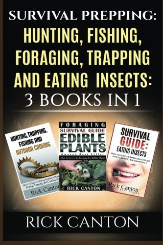 Survival Prepping: Hunting, Fishing, Foraging, Trapping and Eating Insects: 3 Books In 1