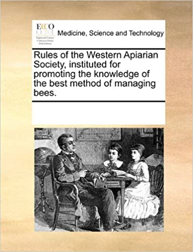 Rules of the Western Apiarian Society, instituted for promoting the knowledge of the best method of managing bees.