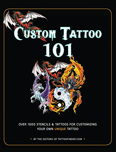Custom Tattoo 101: Over 1000 Stencils and Ideas for Customizing Your Own Unique Tattoo ()