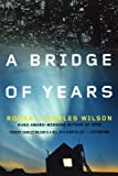 A Bridge of Years, Robert Charles Wilson, 0765327422