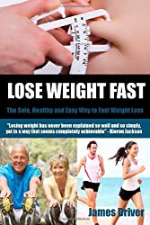 Lose Weight Fast - The Safe, Healthy And Easy Way To Fast Weight Loss
